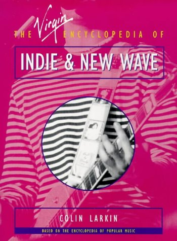 The Virgin Encyclopedia of Indie & New Ware (Virgin Encyclopedias of Popular Music Series) (9780753502310) by Colin Larkin
