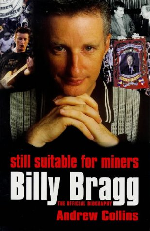 9780753502327: Still Suitable for Miners: Billy Bragg : The Official Biography