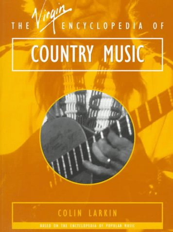 The Virgin Encyclopedia of Country Music (Virgin Encyclopedias of Popular Music Series) (0753502364) by Colin Larkin