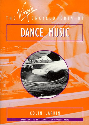 The Virgin Encyclopedia of Dance Music (Virgin Encyclopedias of Popular Music) (9780753502525) by Larkin, Colin