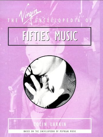 The Virgin Encyclopedia of Fifties Music (Virgin Encyclopedias of Popular Music): Virgin Publishing