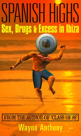 9780753503027: Spanish Highs: Sex, Drugs and Excess in Ibiza