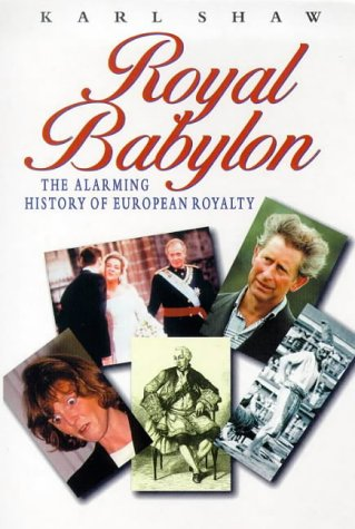 9780753503607: Royal Babylon: The Alarming History of European Royalty