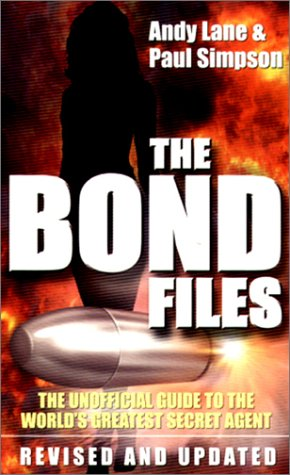 The Bond Files: The Unofficial Guide to the World's Greatest Secret Agent (0753504901) by Lane, Andy; Simpson, Paul