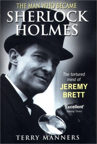 The Man Who Became Sherlock Holmes: The Tortured Mind of Jeremy Brett: Manners, Terry
