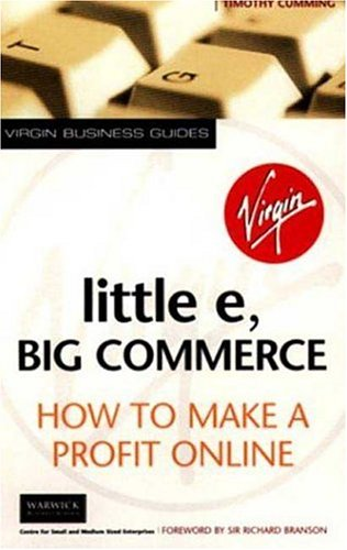 Little e, Big Commerce: How to Make a Profit Online (Virgin Business Guides): Cumming, Timothy