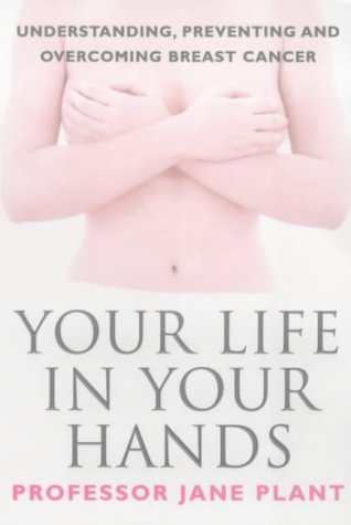 9780753505960: Your Life in Your Hands: Understanding, Preventing and Overcoming Breast Cancer