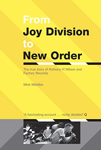 9780753506387: From Joy Division to New Order: The True Story of Anthony H. Wilson and Factory Records