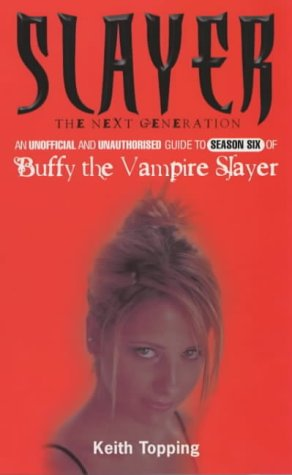 9780753507384: Slayer: The Next Generation: An Unofficial and Unauthorised Guide to Season Six of Buffy the Vampire Slayer