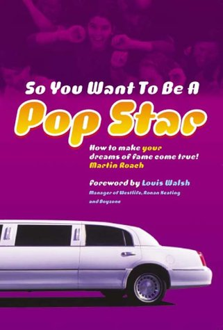 9780753507698: So You Want to Be a Pop Star: How to Make Your Dreams of Fame Come True