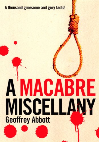 Macabre Miscellany: A Thousand Grisly and Unusual Facts From Around the World (0753508494) by Geoffrey Abbott