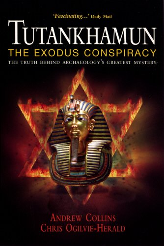 Tutankhamun: The Exodus Conspiracy: The Truth Behind Archaeology's Greatest Mystery (9780753508510) by Andrew Collins; Chris Ogilvie-Herald