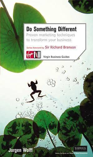 9780753509937: Do Something Different: Proven Marketing Techniques to Transform Your Business (Virgin Business Guides)