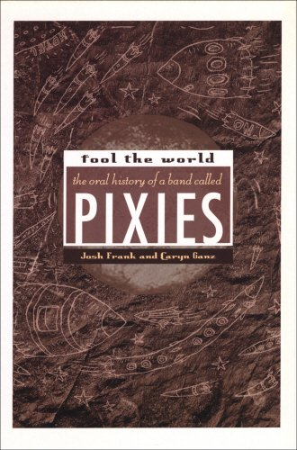 9780753510230: Fool The World: The Oral History of A Band Called Pixies: An Oral History of the
