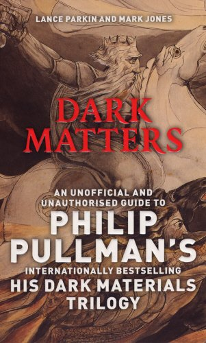 Dark Matters: An Unofficial and Unauthorised Guide to Philip Pullman's Dark Materials Trilogy (0753510251) by Parkin, Lance; Jones, Mark