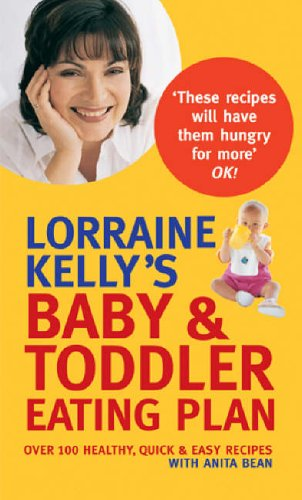 9780753511473: Lorraine Kelly's Baby and Toddler Eating Plan: Over 100 Healthy, Quick and Easy Recipes