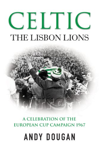 9780753512197: Celtic: The Lisbon Lions: A Celebration of the European Cup Campaign 1967