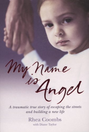 9780753512388: My Name Is Angel: A Traumatic True Story of Escaping the Streets and Building a New Life