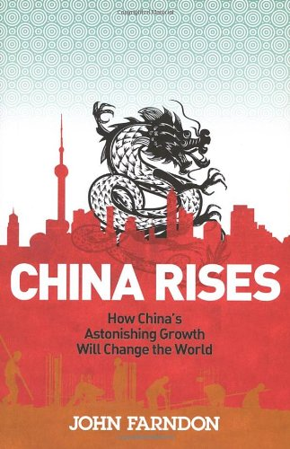 China Rises: How Chinas Astonishing Growth Will: Farndon, John