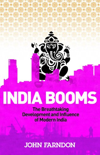 9780753512548: India Booms: The Breathtaking Development and Influence of Modern India