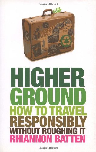 9780753512791: Higher Ground: How to Travel Responsibly Without Roughing It