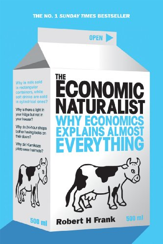 9780753513385: The Economic Naturalist: Why Economics Explains Almost Everything