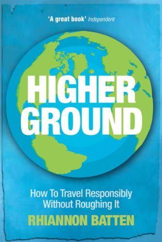 9780753513620: Higher Ground: How to Travel Responsibly Without Roughing It