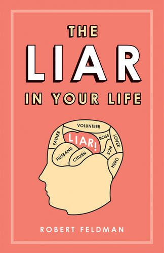 9780753515655: The Liar in Your Life: How Lies Work and What They Tell Us About Ourselves