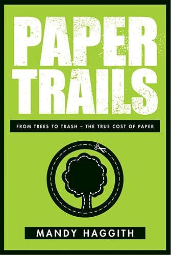 9780753515693: Paper Trails: From Trees to Trash--The True Cost of Paper
