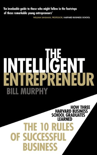 9780753539590: Intelligent Entrepreneur: How Three Harvard Business School Graduates Learned the 10 Rules of Successful Entrepreneurship