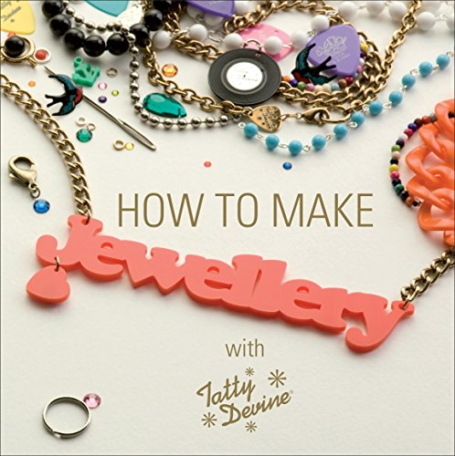 9780753540121: How to Make Jewellery with Tatty Devine. by Rosie Wolfenden, Harriet Vine