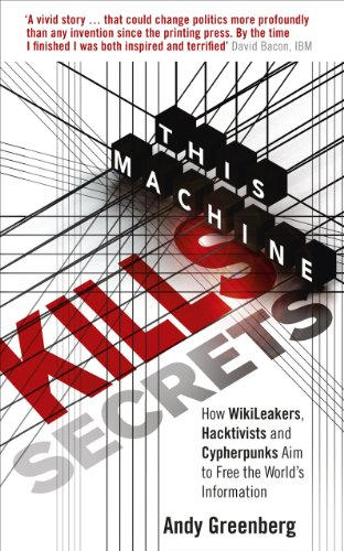 9780753540510: This Machine Kills Secrets: How WikiLeakers, Hacktivists, and Cypherpunks Are Freeing the World's Information