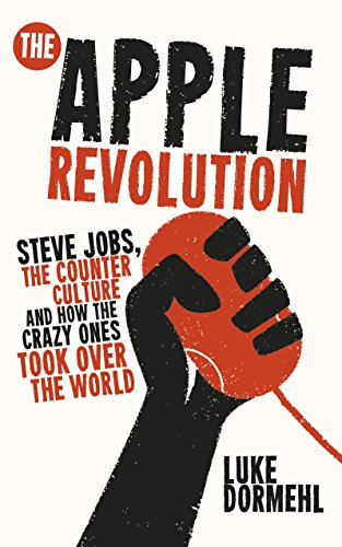 9780753540626: The Apple Revolution: Steve Jobs, the counterculture and how the crazy ones took over the world