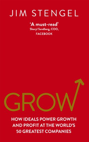 9780753540664: Grow: How Ideals Power Growth and Profit at the World's Greatest Companies