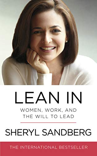 LEAN IN - WOMEN, WORK AND THE WILL TO LEAD