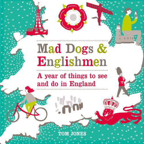 9780753541746: Mad Dogs and Englishmen: A Year of Things to See and Do in England