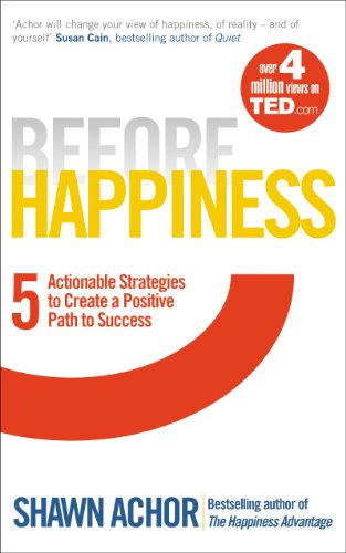 9780753541852: Before Happiness: Five Actionable Strategies to Create a Positive Path to Success