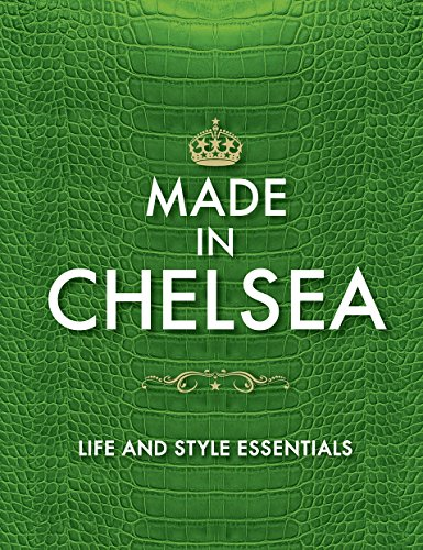 9780753541920: Made in Chelsea: Life and Style Essentials: The Official Handbook