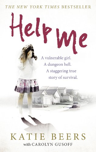9780753541951: Help Me: A Vulnerable Girl. A Dungeon Hell. A Staggering True Story of Survival