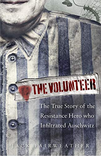 9780753545171: The Volunteer: The True Story of the Resistance Hero who Infiltrated Auschwitz – Costa Book of the Year 2019