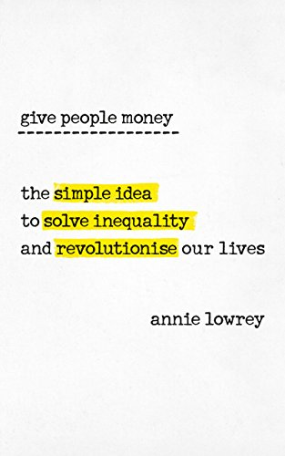 9780753545775: Give People Money: The simple idea to solve inequality and revolutionise our lives