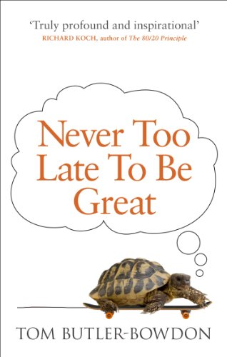 9780753555309: Never Too Late To Be Great: The Power of Thinking Long