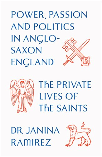 9780753555606: The Private Lives of the Saints: Power, Passion and Politics in Anglo-Saxon England