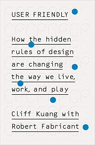9780753556641: User Friendly: How the Hidden Rules of Design are Changing the Way We Live, Work & Play