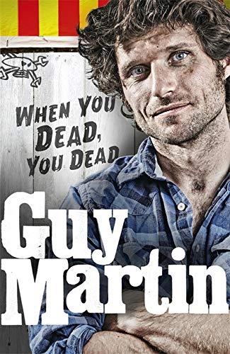 9780753556764: Guy Martin: When You Dead, You Dead