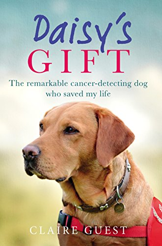 9780753557433: Daisy's Gift: The remarkable cancer-detecting dog who saved my life