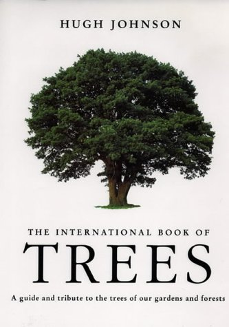 The Hugh Johnson's International Book of Trees: A Guide and Tribute to the Trees of Our ...