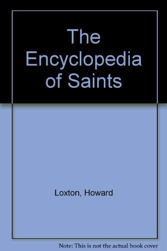 The Encyclopedia of Saints: Howard Loxton