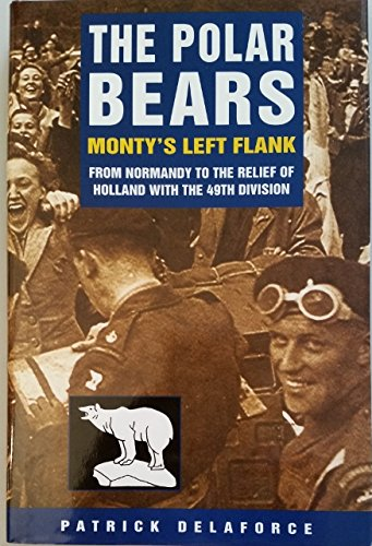 The Polar Bears: Monty's Left Flank, from Normandy to the Relief of Holland with the 49th Division.