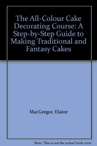 9780753703366: The All-Colour Cake Decorating Course: A Step-by-Step Guide to Making Traditional and Fantasy Cakes
